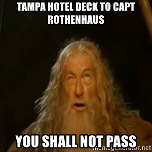 Gandalf You Shall Not Pass - tampa hotel deck to capt rothenhaus you shall not pass