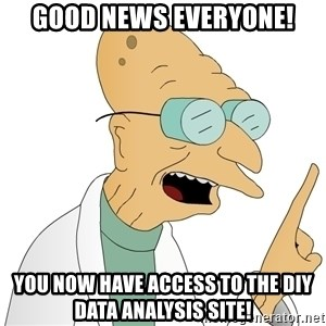 Good News Everyone - Good news everyone! You now have access to the DIY Data Analysis site!