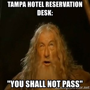 "Gandalf You Shall Not Pass - tampa hotel reservation desk:  ""you shall not pass"""