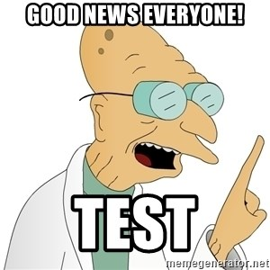 Good News Everyone - Good news everyone! test