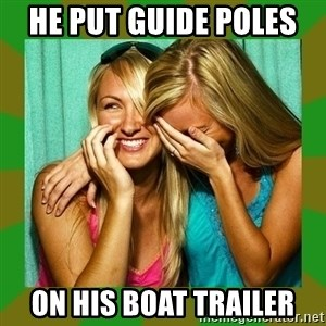 Laughing Girls  - He put guide poles  On his boat trailer