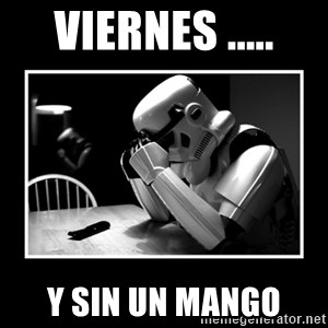 Sad Trooper - viernes ..... y sin un mango