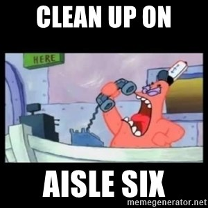 no this is patrick - Clean up on  aisle six