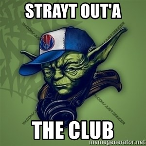 Street Yoda - strayt out'a the club