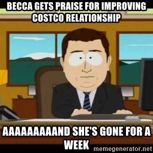 south park aand it's gone - Becca gets praise for improving Costco relationship Aaaaaaaaand she's gone for a week