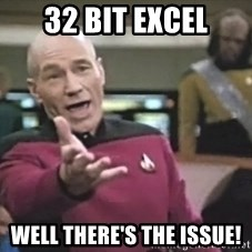 Captain Picard - 32 Bit Excel Well there's The Issue!