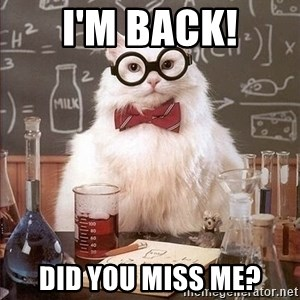 Chemistry Cat - I'm back! Did you miss me?