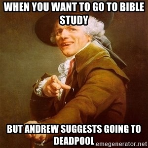 Joseph Ducreux - When you want to go to bible study But Andrew suggests going to Deadpool