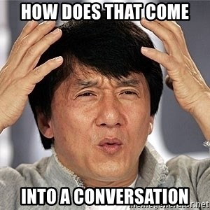 Jackie Chan - how does that come  into a conversation