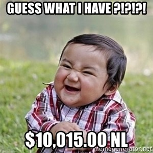 Niño Malvado - Evil Toddler - Guess what I have ?!?!?! $10,015.00 NL