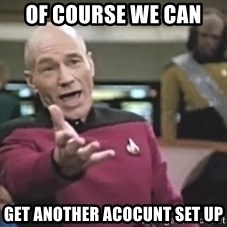 Captain Picard - of course we can  get another acocunt set up