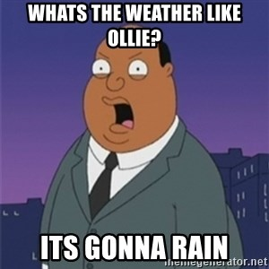 ollie williams - Whats the weather like ollie? Its gonna rain
