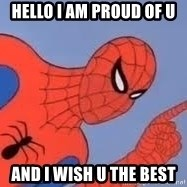Spiderman - Hello i am proud of u and i wish u the best
