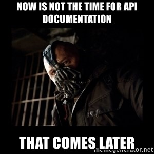 Bane Meme - now is not the time for API documentation that comes later