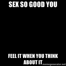 Blank Black - Sex so good you Feel it when you think about it