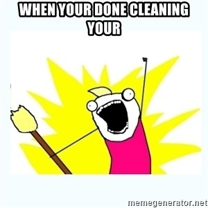All the things - when your done cleaning your