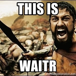 This Is Sparta Meme - This is Waitr