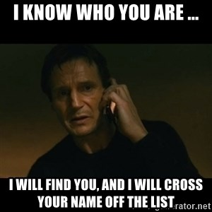 liam neeson taken - i know who you are ... i will find you, and i will cross your name off the list