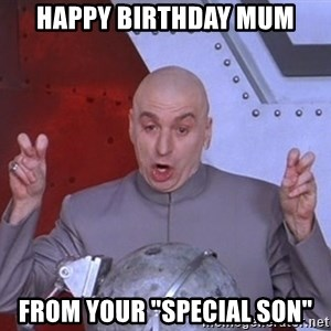 """Dr. Evil Air Quotes - Happy Birthday Mum From your """"special son"""""""