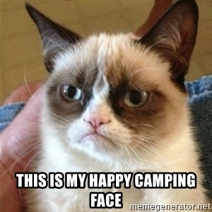 Grumpy Cat  - This is my happy camping face