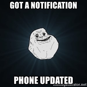 Forever Alone - got a notification phone updated