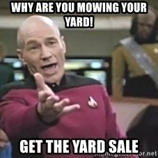 Captain Picard - Why are you mowing your yard! get the yard sale