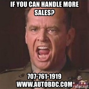 Jack Nicholson - You can't handle the truth! - If You Can Handle More Sales? 707-761-1919  www.autobdc.com