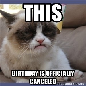 Birthday Grumpy Cat - This Birthday Is Officially Canceled