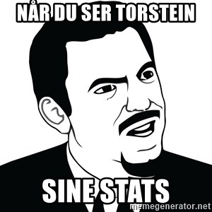 Are you serious face  - når du ser torstein  sine stats