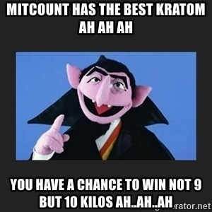 The Count from Sesame Street - Mitcount Has The Best Kratom AH AH AH  You Have A Chance To Win Not 9 But 10 kilos AH..AH..AH