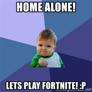 Success Kid - Home Alone! Lets play Fortnite! :P