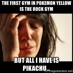 First World Problems - The first gym in pokemon Yellow is the Rock gym but all I have is Pikachu...