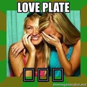 Laughing Girls  - Love Plate 😂😂😂