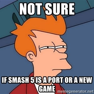 Futurama Fry - Not sure  if smash 5 is a port or a new game