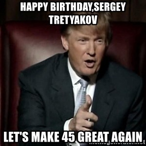 Donald Trump - Happy Birthday,Sergey Tretyakov Let's make 45 great again