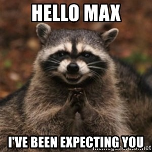 evil raccoon - Hello Max I've been expecting you