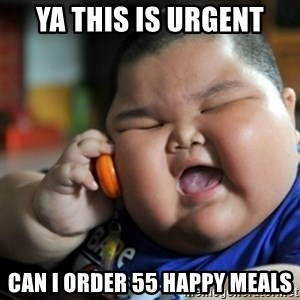 fat chinese kid - Ya this is urgent Can i order 55 happy meals