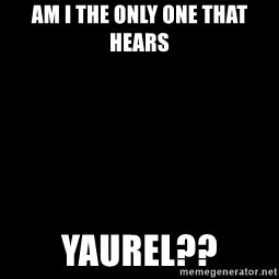 Blank Black - AM I THE ONLY ONE THAT HEARS YAUREL??
