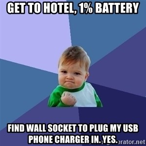 Success Kid - get to hotel, 1% battery find wall socket to plug my USB phone charger in. Yes.