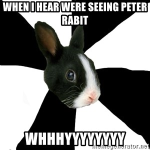 Roleplaying Rabbit - when i hear were seeing peter rabit whhhyyyyyyyy