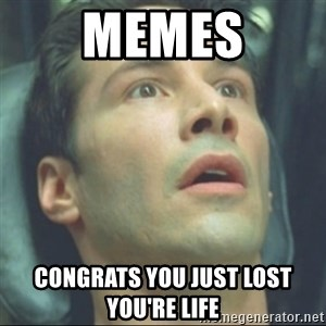 i know kung fu - memes congrats you just lost you're life