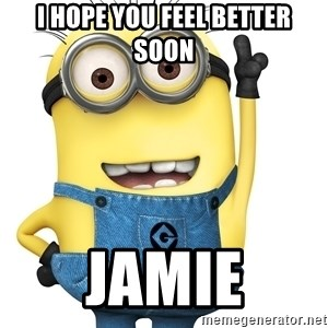 Despicable Me Minion - I hope you feel better soon Jamie