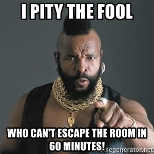 Mr T Fool - I PITY THE FOOL WHO CAN'T ESCAPE THE ROOM IN 60 MINUTES!