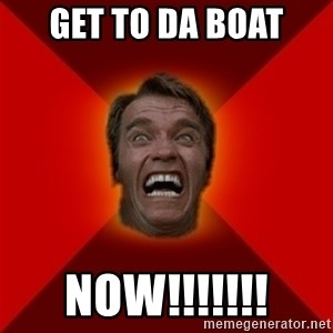 Angry Arnold - Get To Da Boat NOW!!!!!!!