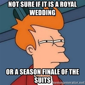 Not sure if troll - Not sure if it is a royal wedding Or a season finale of The Suits