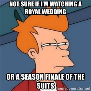 Not sure if troll - Not sure if I'm watching a royal wedding Or a season finale of The Suits
