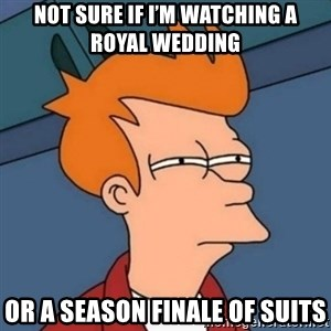 Not sure if troll - Not sure if I'm watching a royal wedding Or a season finale of Suits