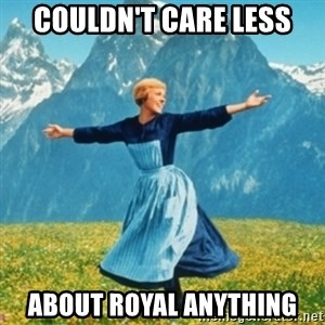 Sound Of Music Lady - couldn't care less about royal anything