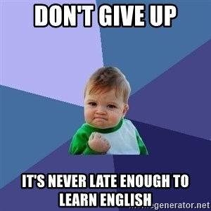 Success Kid - Don't give up It's never late enough to learn english
