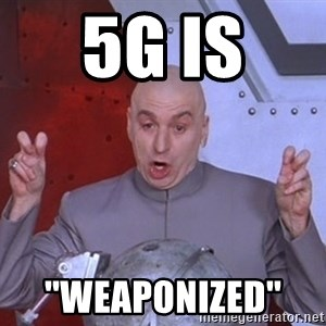 Dr. Evil Air Quotes - 5G is  ''weaponized''